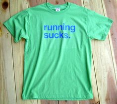 Running Sucks shirt, $10, lime green w/ blue lettering, size M @Alaina Armstrong WE NEED THIS