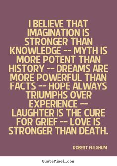 I have this in poster form in my office and have for a looooong time! Quote by Robert Fulghum