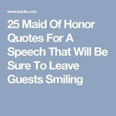 25 Maid Of Honor Quotes For A Speech That Will Be Sure To Leave Guests Smiling
