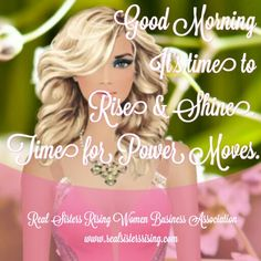 Good morning...It's time to Rise & Shine. Time for some Power Moves. www.realsistersrising.com #realsistersrising