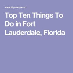 Top Ten Things To Do in Fort Lauderdale, Florida