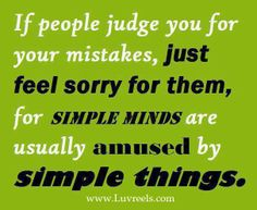 if people judge you for your mistakes hahaha this made me giggle! Thinkn of a few who do this to me!