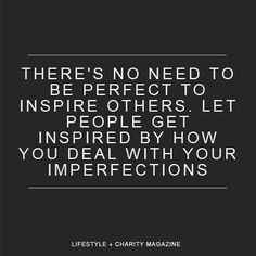 No one is perfect. I inspire to make the right choices. In doing so, I know I've made a positive impact on those that matter in my life. Always make the best of every situation. Love like there's no tomorrow.