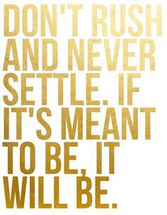 Don't rush + never settle