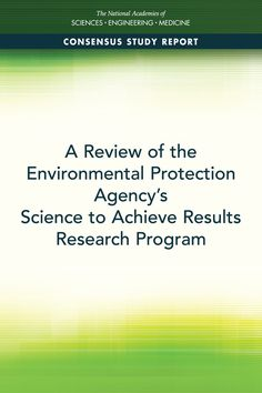 A Review of the Environmental Protection Agency's Science to Achieve Results Research Program (2017). Download a free PDF at https://www.nap.edu/catalog/24757/a-review-of-the-environmental-protection-agencys-science-to-achieve-results-research-program?utm_source=pinterest