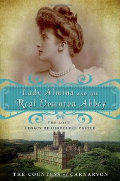 Lady Almina and the Real Downton Abbey-- The Countess of Carnavon Fiona J. M. Aitken
