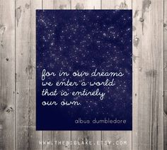 in our dreams - harry potter quote - dumbledore - magic - typography art - stars - world - jk rowling quote