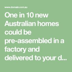 One in 10 new Australian homes could be pre-assembled in a factory and delivered to your doorstep by 2027