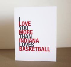 """""""I Love You More Than Indiana Loves Basketball"""" as fellow native Hoosiers, we know that's A LOT."""