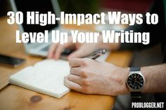 30 High-Impact Ways to Level Up Your Writing