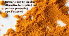 Turmeric may provide an ideal drug alternative to treating and perhaps even preventing type 2 diabetes.