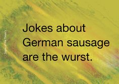 Jokes about German sausage are the wurst.  #puntastic  #signofthetimms