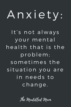 Anxiety: sometimes it's the situation that needs to change, not your mental health. - The Muddled Mum anxiety quotes #ChronicDepression