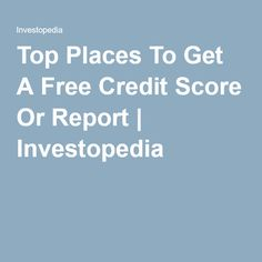 Top Places To Get A Free Credit Score Or Report | Investopedia