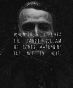 I found it similar to Hannibal from The silence of the Lamb. Hannibal knows that Starling needs help, but he makes her fall deeper into her trouble. Hannibal Lecter, Nbc Hannibal, Hannibal Quotes, Hannibal Tv Series, Series Quotes, Film Quotes, Sir Anthony Hopkins, Business Intelligence, Backgrounds
