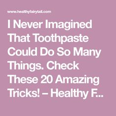 I Never Imagined That Toothpaste Could Do So Many Things. Check These 20 Amazing Tricks! – Healthy Fairytail