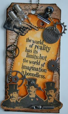 Cool Steampunk Tag! The world of reality has it's limits, but the world of imagination is boundless.