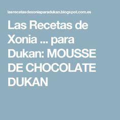 Las Recetas de Xonia ... para Dukan: MOUSSE DE CHOCOLATE DUKAN