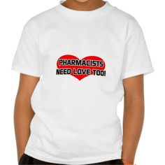 Pharmacists Need Love Too T Shirt, Hoodie Sweatshirt