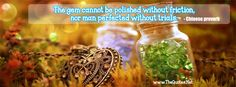 The gem cannot be polished without friction, nor man perfected without trials. -Chinese proverb  #gem  #Chinese #proverb #encouraging-#quotes