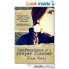 Confessions of a Prayer Slacker (Second Edition) - Kindle edition by Diane Moody. Religion & Spirituality Kindle eBooks @ Amazon.com.