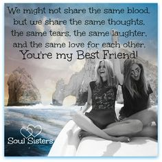 Best friends, Soul sisters