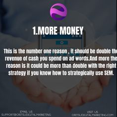 This is the number one reason , it should be double the revenue of cash you spend on ad words.And more the reason is it could be more than double with the right strategy if you know how to strategically use SEM. Target Audience, Number One, Digital Marketing, Ads