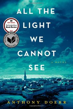 All the Light We Cannot See: A Novel: Anthony Doerr. Deeply affecting novel I won't soon forget.