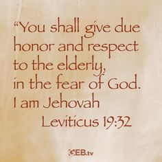 "Honor and learn from the wisdom of the elderly. ""You shall give due honor and respect to the elderly, in the fear of God. I am Jehovah."" Leviticus 19:32 #wisdom #LiveWell #VerseOfTheDay #HelpingYouLiveWell"