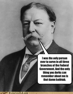 William Howard Taft. Got stuck in a bath tub, was the last president to have facial hair, hated being president, and was the only president to serve in all three branches of Federal Government.