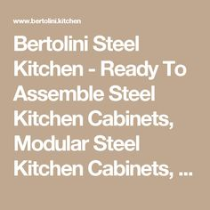 Bertolini Steel Kitchen - Ready To Assemble Steel Kitchen Cabinets, Modular Steel Kitchen Cabinets, Diy Cabinets