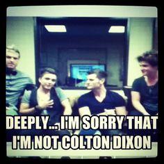 Hahaha, oh Joey! Don't like Colton Dixon just kidding I do like Colton Dixon! Lol Chad Graham