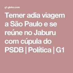 Temer adia viagem a São Paulo e se reúne no Jaburu com cúpula do PSDB   Política   G1