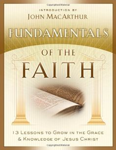 Fundamentals of the Faith: 13 Lessons to Grow in the Grace and Knowledge of Jesus Christ by John MacArthur http://www.amazon.com/dp/0802438393/ref=cm_sw_r_pi_dp_5hbqwb1NYC36Z