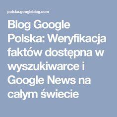 Blog Google Polska: Weryfikacja faktów dostępna w wyszukiwarce i Google News na całym świecie