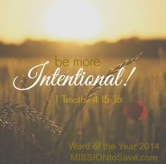 I will be diligent to live on purpose this year.  My 2014 #wordoftheyear is Intentional!