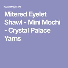 Mitered Eyelet Shawl - Mini Mochi - Crystal Palace Yarns