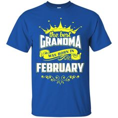 Grandma T-shirts The Best Grandma Was Born In February Hoodies Sweatshirts
