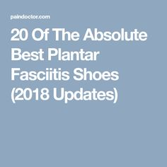 918f3132085 20 Of The Absolute Best Plantar Fasciitis Shoes (2018 Updates) Plantar  Fasciitis Shoes