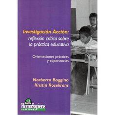 Investigación Acción: reflexión crítica sobre la práctica educativa Referencia  950-808-424-3 Condición:  Nuevo  Este libro está destinado a los directivos, docentes y profesionales de la educación que se propongan enseñar investigando e investigar enseñando.