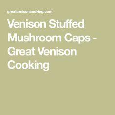 Venison Stuffed Mushroom Caps - Great Venison Cooking