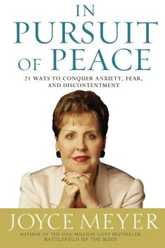 Joyce Meyer ~ In Pursuit of Peace: 21 Ways to Conquer Anxiety, Fear, and Discontentment