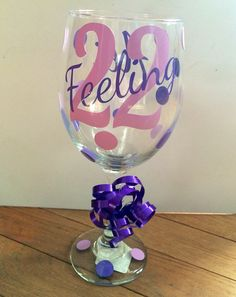 22nd Birthday Wine Glass  Feeling 22  Can be by BitsNPiecesBySK