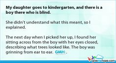 My daughter goes to kindergarten, and there is a boy there who is blind.