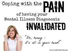 HealingFromBPD.org: Coping With The Pain of Having Your Mental Illness Diagnosis Invalidated
