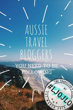 Aussie Travel Bloggers You Need To Be Following