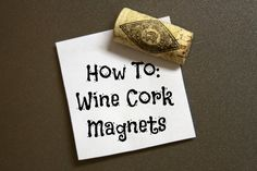 How To: Wine Cork Magnets ////  As if I needed an excuse to have more wine bottles around... I don't have many corks to make more elaborate pieces, and I usually throw them to my kitty to play with. But this is a super simple craft to repurpose even a single cork.