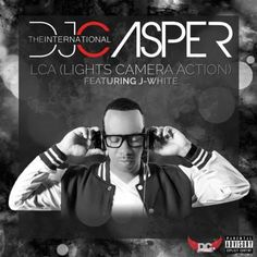 (New Video)-@DJCasperDJC Ft J White LCA (Lights Camera Action) – Get Your Buzz…