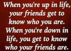 up and down quotes friendship quote friend friendship quote friendship quotes ***Oh how true! Life Quotes Love, Great Quotes, Quotes To Live By, Inspirational Quotes, Awesome Quotes, True Quotes, Irony Quotes, Humorous Quotes, Fabulous Quotes