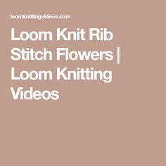 Loom Knit Rib Stitch Flowers | Loom Knitting Videos